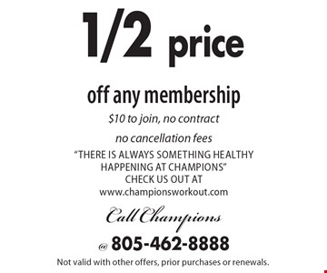 1/2 price off any membership. $10 to join, no contract, no cancellation fees.
