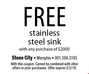 FREE stainless steel sink with any purchase of $2000. With this coupon. Cannot be combined with other offers or prior purchases. Offer expires 2/2/18.
