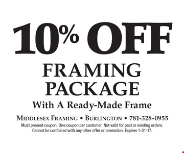 10% off Framing Package with a ready-made frame. Must present coupon. One coupon per customer. Not valid for past or existing orders. Cannot be combined with any other offer or promotion. Expires 1-31-17.