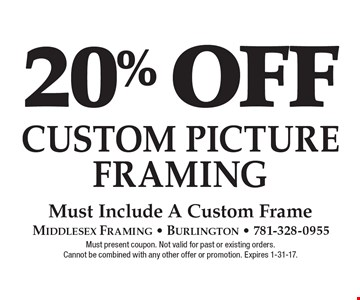 20% off Custom Picture Framing. Must include a custom frame. Must present coupon. Not valid for past or existing orders. Cannot be combined with any other offer or promotion. Expires 1-31-17.