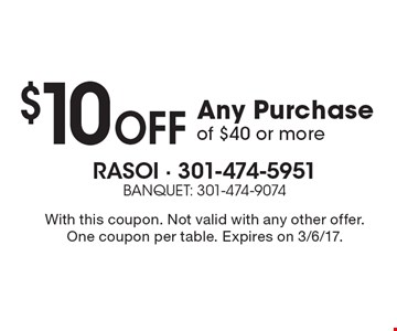 $10 Off Any Purchase of $40 or more. With this coupon. Not valid with any other offer. One coupon per table. Expires on 3/6/17.