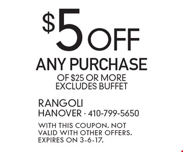 $5 off any purchase of $25 or more excludes buffet. With this coupon. Not valid with other offers. Expires on 3-6-17.