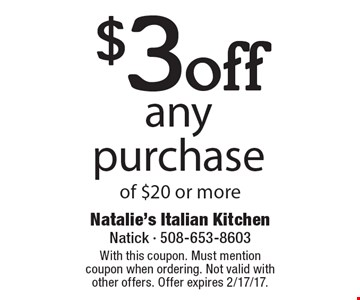 $3 off any purchase of $20 or more. With this coupon. Must mention coupon when ordering. Not valid with other offers. Offer expires 2/17/17.