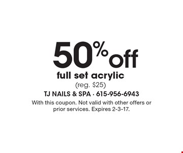 50%off full set acrylic(reg. $25). With this coupon. Not valid with other offers or prior services. Expires 2-3-17.