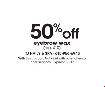 50%off eyebrow wax (reg. $10). With this coupon. Not valid with other offers or prior services. Expires 2-3-17.