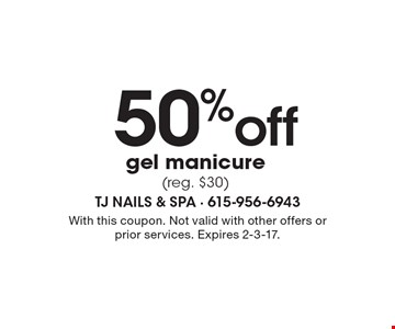 50%off gel manicure(reg. $30). With this coupon. Not valid with other offers or prior services. Expires 2-3-17.