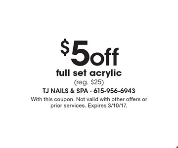 $5 off full set acrylic (reg. $25). With this coupon. Not valid with other offers or prior services. Expires 3/10/17.