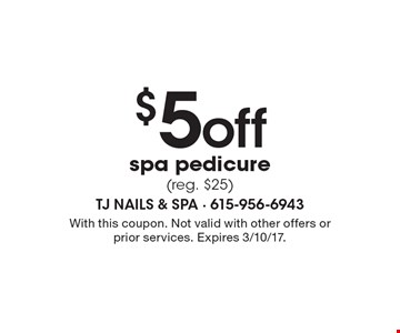 $5 off spa pedicure (reg. $25). With this coupon. Not valid with other offers or prior services. Expires 3/10/17.