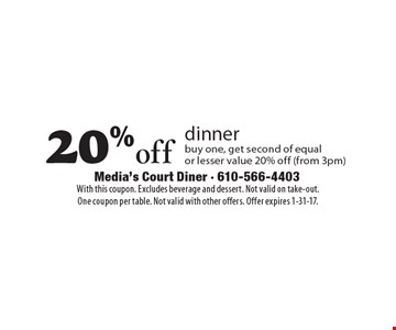 20% off dinner. Buy one, get second of equal or lesser value 20% off (from 3pm). With this coupon. Excludes beverage and dessert. Not valid on take-out. One coupon per table. Not valid with other offers. Offer expires 1-31-17.