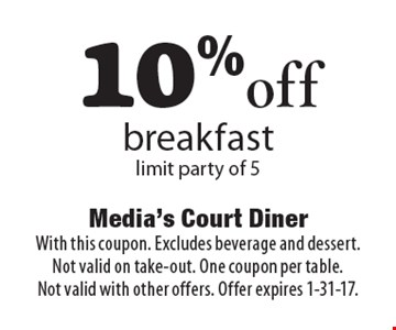 10% off breakfast limit party of 5. With this coupon. Excludes beverage and dessert. Not valid on take-out. One coupon per table. Not valid with other offers. Offer expires 1-31-17.