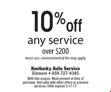 10% off any service over $200. most cars - environmental fee may apply. With this coupon. Must present at time of purchase. Not valid with other offers or previous services. Offer expires 3-17-17.
