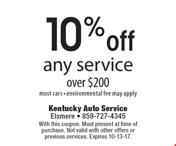 10% off any service over $200. Most cars. Environmental fee may apply. With this coupon. Must present at time of purchase. Not valid with other offers or previous services. Expires 10-13-17.