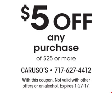 $5 OFF any purchase of $25 or more. With this coupon. Not valid with other offers or on alcohol. Expires 1-27-17.