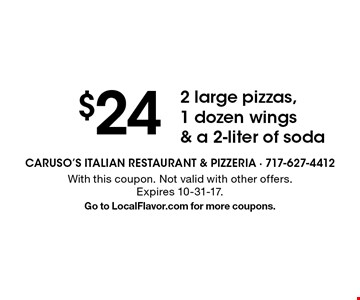 $24 2 large pizzas, 1 dozen wings & a 2-liter of soda. With this coupon. Not valid with other offers. Expires 10-31-17. Go to LocalFlavor.com for more coupons.