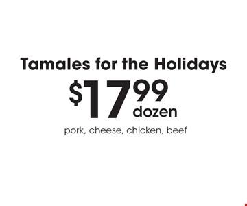 Tamales for the Holidays! $17.99 dozen. Pork, cheese, chicken, beef.