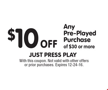 $10 off any pre-played purchase of $30 or more. With this coupon. Not valid with other offers or prior purchases. Expires 12-24-16.