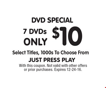 DVD Special, 7 DVDs only $10. Select titles, 1000s to choose from. With this coupon. Not valid with other offers or prior purchases. Expires 12-24-16.