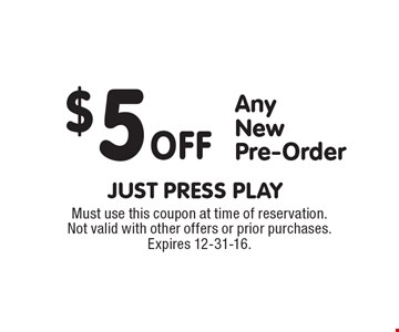 $5 off any new pre-order. Must use this coupon at time of reservation. Not valid with other offers or prior purchases. Expires 12-31-16.