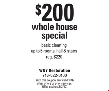 $200 whole house special basic cleaning up to 6 rooms, hall & stairs reg. $220. With this coupon. Not valid with other offers or prior services. Offer expires 2/3/17.