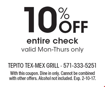 10% off entire check. Valid Mon-Thurs only. With this coupon. Dine in only. Cannot be combined with other offers. Alcohol not included. Exp. 2-10-17.