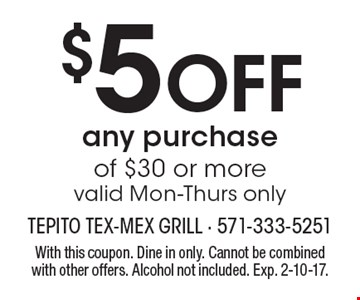 $5 off any purchase of $30 or more. Valid Mon-Thurs only. With this coupon. Dine in only. Cannot be combined with other offers. Alcohol not included. Exp. 2-10-17.