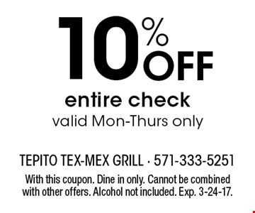 10% Off entire check valid Mon-Thurs only. With this coupon. Dine in only. Cannot be combined with other offers. Alcohol not included. Exp. 3-24-17.