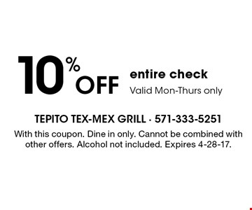 10% off entire check. Valid Mon-Thurs only. With this coupon. Dine in only. Cannot be combined with other offers. Alcohol not included. Expires 4-28-17.