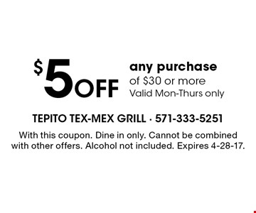 $5 off any purchase of $30 or more. Valid Mon-Thurs only. With this coupon. Dine in only. Cannot be combined with other offers. Alcohol not included. Expires 4-28-17.
