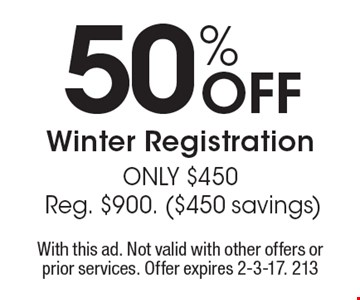 50% off winter registration only $450. Reg. $900. ($450 savings). With this ad. Not valid with other offers or prior services. Offer expires 2-3-17. 213