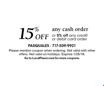 15% Off any cash order or 5% off any credit or debit card order. Please mention coupon when ordering. Not valid with other offers. Not valid on holidays. Expires 1/26/18. Go to LocalFlavor.com for more coupons.