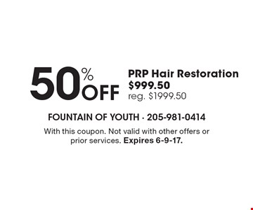 50% Off PRP Hair Restoration $999.50, reg. $1999.50. With this coupon. Not valid with other offers or prior services. Expires 6-9-17.
