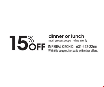 15% Off dinner or lunch. Must present coupon. Dine in only. With this coupon. Not valid with other offers.
