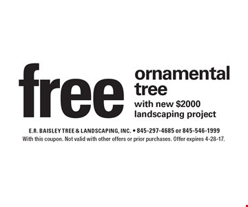 Free ornamental tree with new $2000 landscaping project. With this coupon. Not valid with other offers or prior purchases. Offer expires 4-28-17.