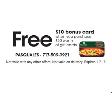 Free $10 bonus card when you purchase $50 worth of gift cards. Not valid with any other offers. Not valid on delivery. Expires 1-7-17.