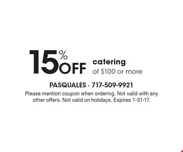 15% OFF catering of $100 or more. Please mention coupon when ordering. Not valid with any other offers. Not valid on holidays. Expires 1-31-17.