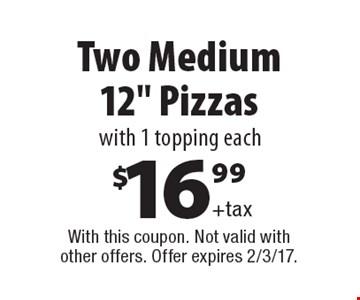 $16.99 +tax Two Medium 12
