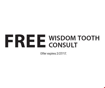 Free wisdom tooth consult. Offer expires 2/27/17.