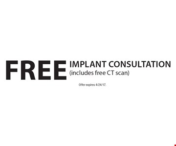 Free Implant Consultation (includes free CT scan). Offer expires 4/24/17.
