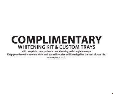 Complimentary whitening kit & custom trays with completed new patient exam, cleaning and complete x-rays. Keep your 6 months re-care visits and you will receive additional gel for the rest of your life.. Offer expires 4/24/17.