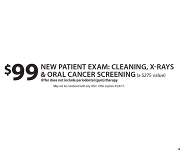 $99 new patient exam: cleaning, x-rays & oral cancer screening (a $275 value). Offer does not include periodontal (gum) therapy. May not be combined with any offer. Offer expires 4/24/17.