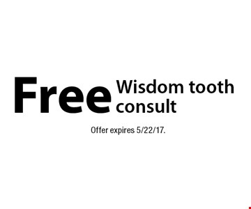 Free wisdom tooth consult. Offer expires 5/22/17.