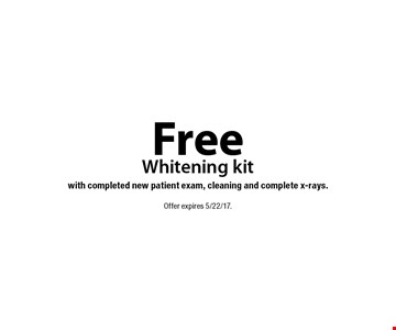 Free whitening kit with completed new patient exam, cleaning and complete x-rays. Offer expires 5/22/17.