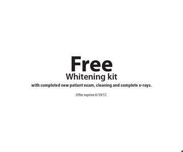 Free Whitening kit with completed new patient exam, cleaning and complete x-rays. Offer expires 6/19/17.