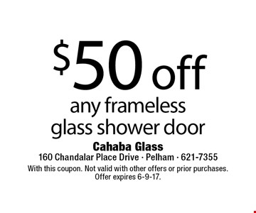 $50 off any frameless glass shower door. With this coupon. Not valid with other offers or prior purchases.Offer expires 6-9-17.