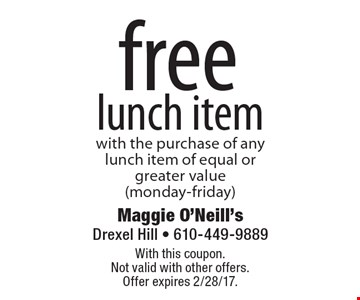 Free lunch item with the purchase of any lunch item of equal or greater value (monday-friday). With this coupon. Not valid with other offers. Offer expires 2/28/17.