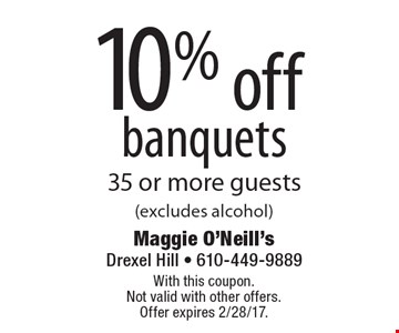 10% off banquets 35 or more guests (excludes alcohol). With this coupon. Not valid with other offers.Offer expires 2/28/17.