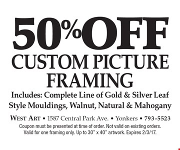 50% off CUSTOM PICTURE FRAMING. Includes: Complete Line of Gold & Silver Leaf Style Mouldings, Walnut, Natural & Mahogany. Coupon must be presented at time of order. Not valid on existing orders. Valid for one framing only. Up to 30