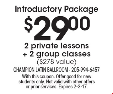 Introductory Package. $29.00 2 private lessons + 2 group classes ($278 value). With this coupon. Offer good for new students only. Not valid with other offers or prior services. Expires 2-3-17.
