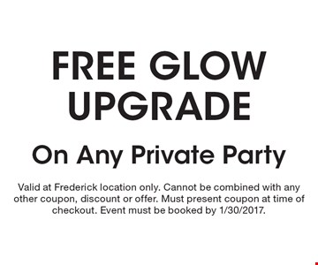 Free glow upgrade on any private party. Valid at Frederick location only. Cannot be combined with any other coupon, discount or offer. Must present coupon at time of checkout. Event must be booked by 1/30/2017.