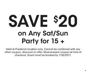 Save $20 on Any Sat/Sun party for 15 +. Valid at Frederick location only. Cannot be combined with any other coupon, discount or offer. Must present coupon at time of checkout. Event must be booked by 1/30/2017.
